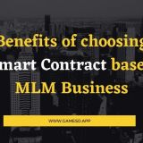 Benefits of choosing Smart Contract based MLM Business