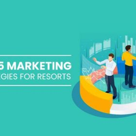 Top 5 Marketing Strategies For Resorts – Resort Marketing Company